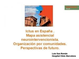 Ictus en Espaa Mapa asistencial neurointervencionista Organizacin por
