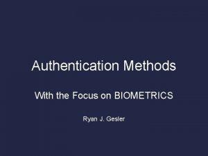 Authentication Methods With the Focus on BIOMETRICS Ryan