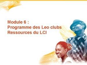Module 6 Programme des Leo clubs Ressources du
