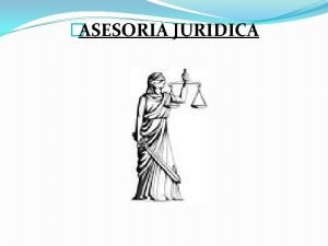 ASESORIA JURIDICA ASESORA JURIDICA rgano consultivo en materia