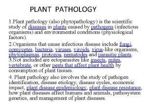 PLANT PATHOLOGY 1 Plant pathology also phytopathology is