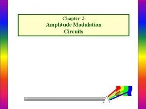 Chapter 3 Amplitude Modulation Circuits AMPLITUDE MODULATORS AM