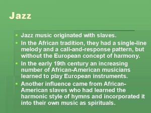 Jazz Jazz music originated with slaves In the