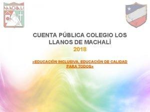 CUENTA PBLICA COLEGIO LOS LLANOS DE MACHAL 2018