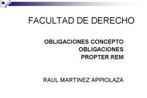 FACULTAD DE DERECHO OBLIGACIONES CONCEPTO OBLIGACIONES PROPTER REM