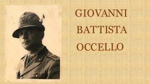 GIOVANNI BATT ISTA OCCELLO Giovanni Battista Occello nacque