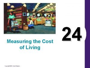 Measuring the Cost of Living Copyright 2004 SouthWestern