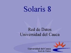 Solaris 8 Red de Datos Universidad del Cauca