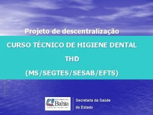Projeto de descentralizao CURSO TCNICO DE HIGIENE DENTAL