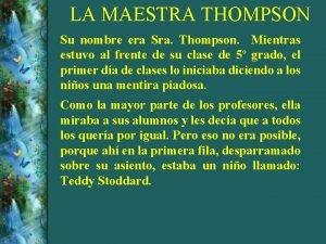 LA MAESTRA THOMPSON Su nombre era Sra Thompson