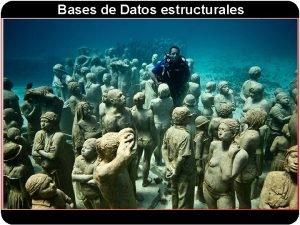 Bases de Datos estructurales Bases de Datos estructurales