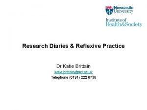 Research Diaries Reflexive Practice Dr Katie Brittain katie