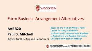 Farm Business Arrangement Alternatives AAE 320 Paul D