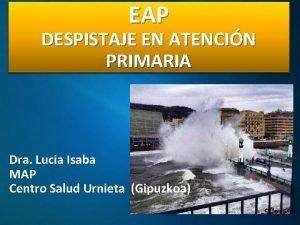 EAP DESPISTAJE EN ATENCIN PRIMARIA Dra Lucia Isaba
