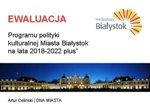 EWALUACJA Programu polityki kulturalnej Miasta Biaystok na lata