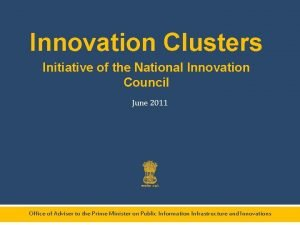 Innovation Clusters Initiative of the National Innovation Council
