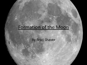 Formation of the Moon By Brad Shaver Previous