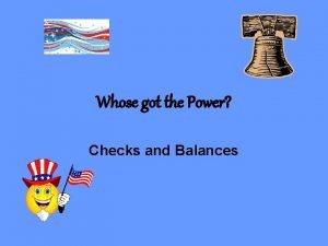 Whose got the Power Checks and Balances Create
