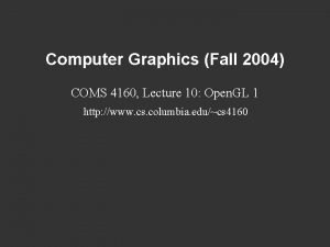 Computer Graphics Fall 2004 COMS 4160 Lecture 10