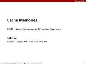 Carnegie Mellon Cache Memories CS 140 Assembly Language