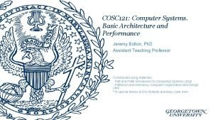 COSC 121 Computer Systems Basic Architecture and Performance