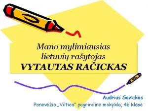 Mano mylimiausias lietuvi raytojas VYTAUTAS RAICKAS Audrius Savickas