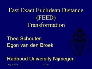 Fast Exact Euclidean Distance FEED Transformation Theo Schouten