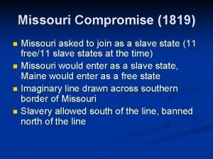 Missouri Compromise 1819 Missouri asked to join as