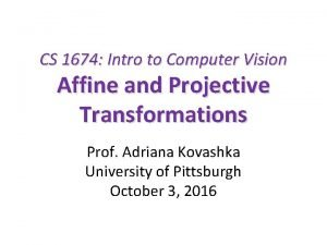CS 1674 Intro to Computer Vision Affine and