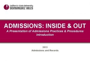 ADMISSIONS INSIDE OUT A Presentation of Admissions Practices