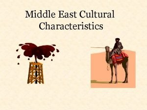 Middle East Cultural Characteristics There were intense feelings