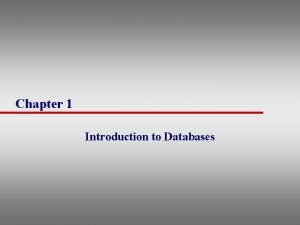 Chapter 1 Introduction to Databases Examples of Database