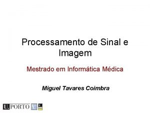 Processamento de Sinal e Imagem Mestrado em Informtica