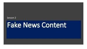 Lesson 2 Fake News Content Fake News Fake