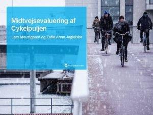 Midtvejsevaluering af Cykelpuljen Lars Moustgaard og Zofia Anna
