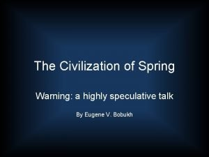 The Civilization of Spring Warning a highly speculative