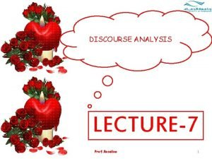DISCOURSE ANALYSIS LECTURE7 Prof Roseline 1 Discourse Analysis