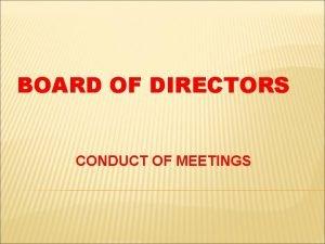 BOARD OF DIRECTORS CONDUCT OF MEETINGS BOARD OF