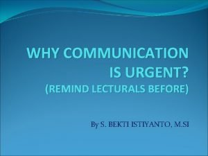 WHY COMMUNICATION IS URGENT REMIND LECTURALS BEFORE By