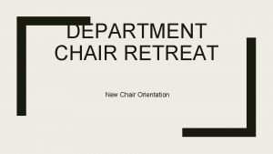 DEPARTMENT CHAIR RETREAT New Chair Orientation Topics Review