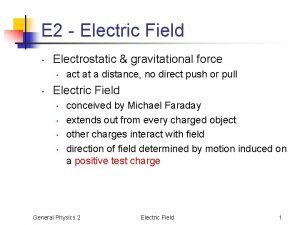 E 2 Electric Field Electrostatic gravitational force act