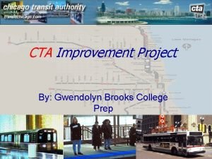 CTA Improvement Project By Gwendolyn Brooks College Prep