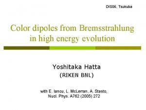 DIS 06 Tsukuba Color dipoles from Bremsstrahlung in