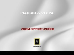 PIAGGIO VESPA ZOOM OPPORTUNITIES SUMMARY OF MEDIA OPPORTUNITIES