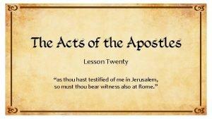 Lesson Twenty as thou hast testified of me
