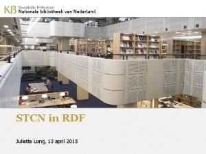 STCN in RDF Juliette Lonij 13 april 2015