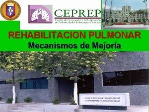 REHABILITACION PULMONAR Mecanismos de Mejora REHABILITACION PULMONAR Por