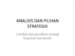 ANALISIS DAN PILIHAN STRATEGIK Analisis dan pemilihan strategi