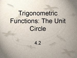 Trigonometric Functions The Unit Circle 4 2 Unit