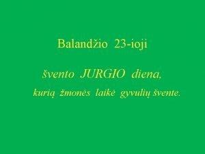 Balandio 23 ioji vento JURGIO diena kuri mons
